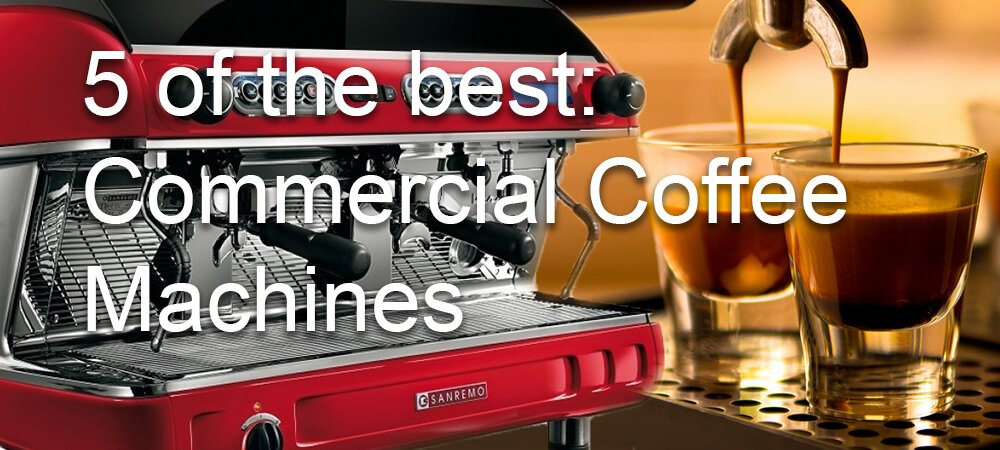 5 Best Commercial Coffee Machines